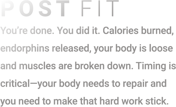 You're done. You did it. Calories burned, endorphins released, your body is loose and muscles are broken down. Timing is critical-your body needs to repair and you need to make that hard word stick.