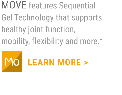 MOVE features Sequential Gel Technology supporting joint health and joint lubrication, plus essential nutrients.+                     LEARN MORE