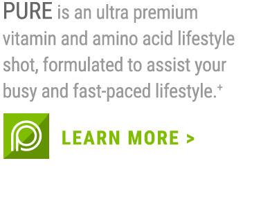 PURE is an ultra premium vitamin and amino acid lifestyle shot, formulated to assist your busy and fast-paced lifestyle.+                     LEARN MORE