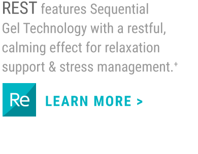 REST features Sequential Gel Technology with a calming effect that supports relaxation and improved sleep patterns.+                     LEARN MORE